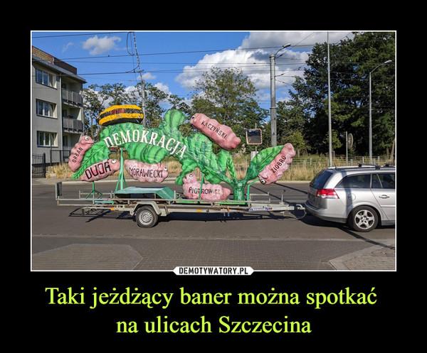 Taki jeżdżący baner można spotkać na ulicach Szczecina –