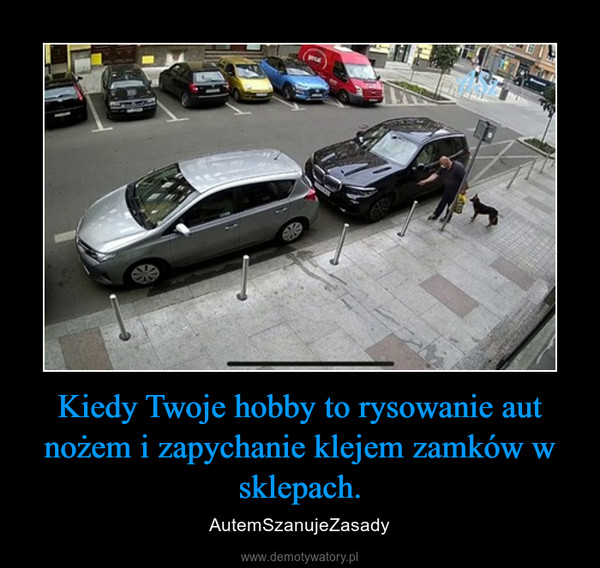 Kiedy Twoje hobby to rysowanie aut nożem i zapychanie klejem zamków w sklepach. – AutemSzanujeZasady
