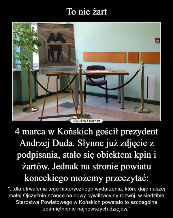 To nie żart 4 marca w Końskich gościł prezydent Andrzej Duda. Słynne już zdjęcie z podpisania, stało się obiektem kpin i żartów. Jednak na stronie powiatu koneckiego możemy przeczytać: