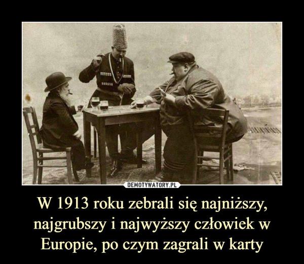 W 1913 roku zebrali się najniższy, najgrubszy i najwyższy człowiek w Europie, po czym zagrali w karty –