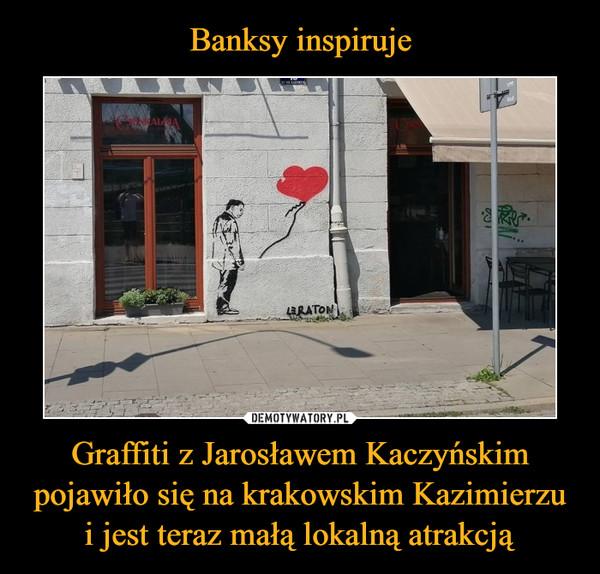 Graffiti z Jarosławem Kaczyńskim pojawiło się na krakowskim Kazimierzu i jest teraz małą lokalną atrakcją –