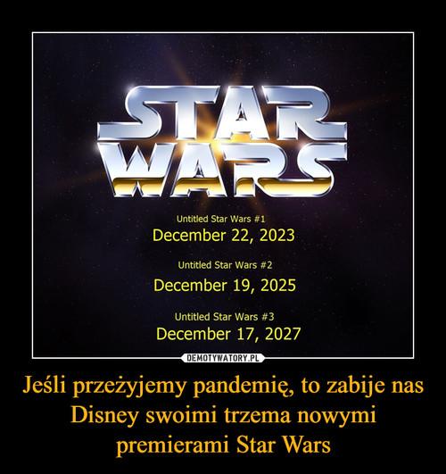 Jeśli przeżyjemy pandemię, to zabije nas Disney swoimi trzema nowymi premierami Star Wars