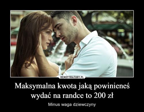 Maksymalna kwota jaką powinieneś wydać na randce to 200 zł