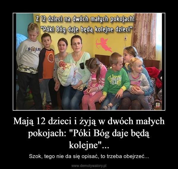 """Mają 12 dzieci i żyją w dwóch małych pokojach: """"Póki Bóg daje będą kolejne""""... – Szok, tego nie da się opisać, to trzeba obejrzeć..."""