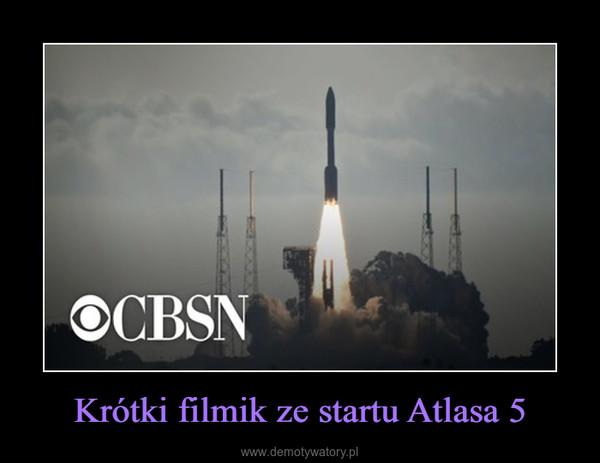 Krótki filmik ze startu Atlasa 5 –