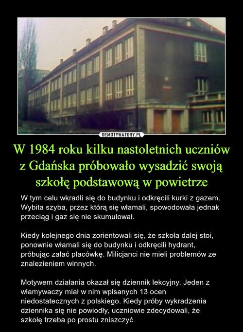 W 1984 roku kilku nastoletnich uczniów z Gdańska próbowało wysadzić swoją szkołę podstawową w powietrze