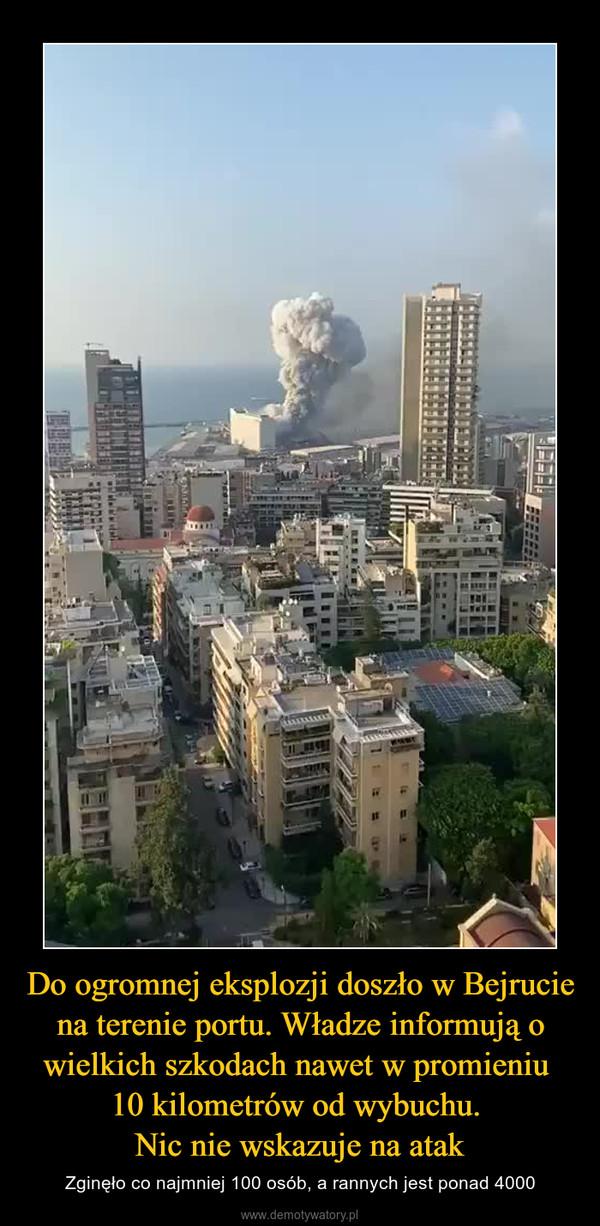Do ogromnej eksplozji doszło w Bejrucie na terenie portu. Władze informują o wielkich szkodach nawet w promieniu 10 kilometrów od wybuchu. Nic nie wskazuje na atak – Zginęło co najmniej 100 osób, a rannych jest ponad 4000