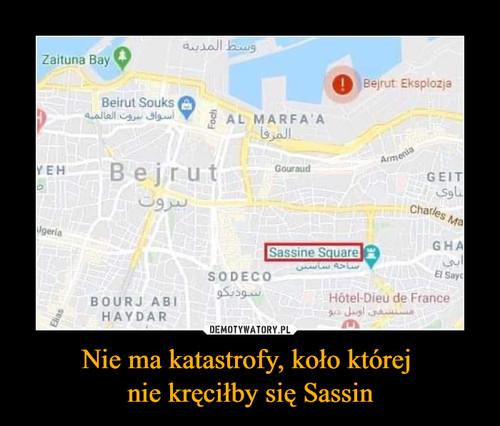 Nie ma katastrofy, koło której  nie kręciłby się Sassin
