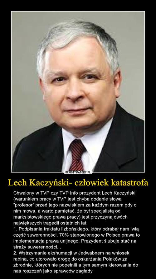 Lech Kaczyński- człowiek katastrofa