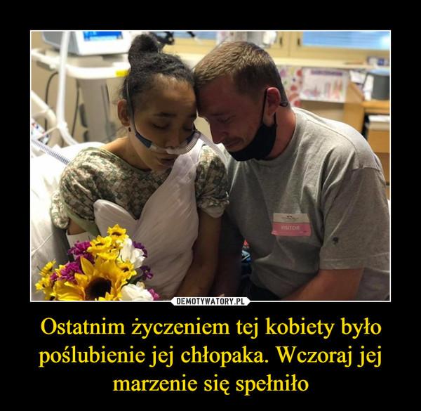 Ostatnim życzeniem tej kobiety było poślubienie jej chłopaka. Wczoraj jej marzenie się spełniło –