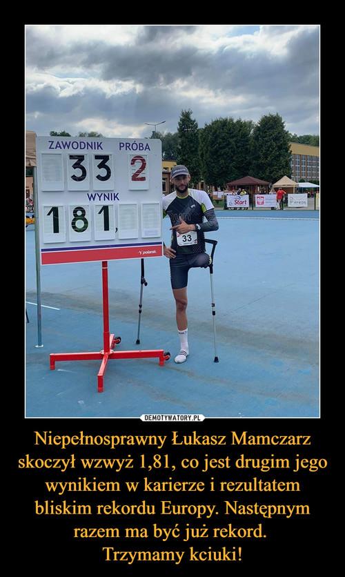 Niepełnosprawny Łukasz Mamczarz skoczył wzwyż 1,81, co jest drugim jego wynikiem w karierze i rezultatem bliskim rekordu Europy. Następnym razem ma być już rekord.  Trzymamy kciuki!