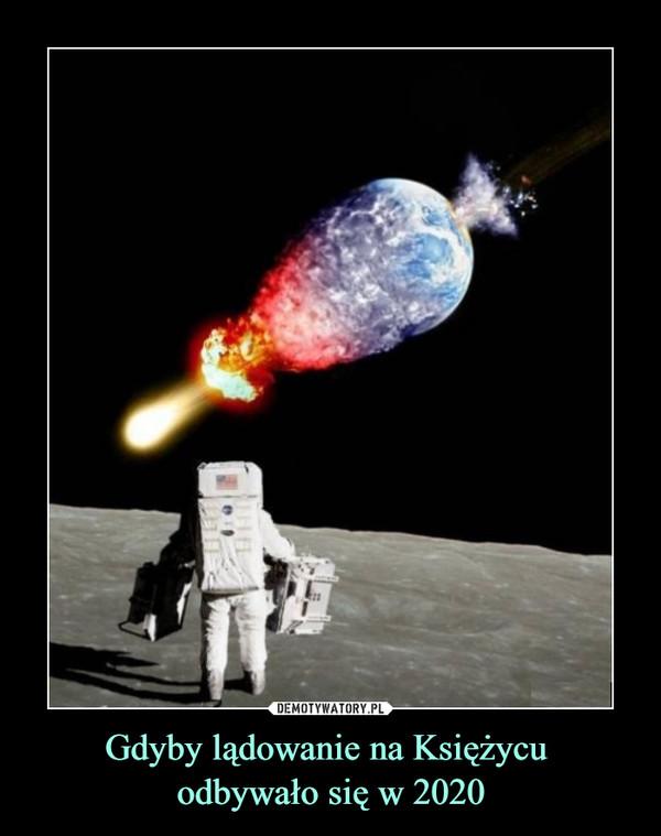 Gdyby lądowanie na Księżycu odbywało się w 2020 –