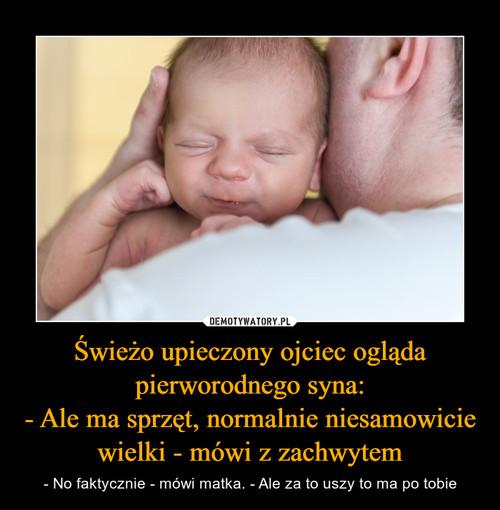Świeżo upieczony ojciec ogląda pierworodnego syna: - Ale ma sprzęt, normalnie niesamowicie wielki - mówi z zachwytem