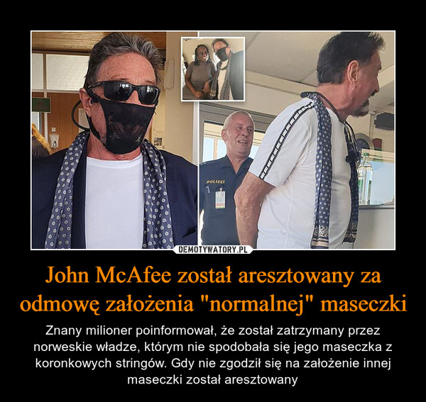 """John McAfee został aresztowany za odmowę założenia """"normalnej"""" maseczki – Znany milioner poinformował, że został zatrzymany przez norweskie władze, którym nie spodobała się jego maseczka z koronkowych stringów. Gdy nie zgodził się na założenie innej maseczki został aresztowany"""