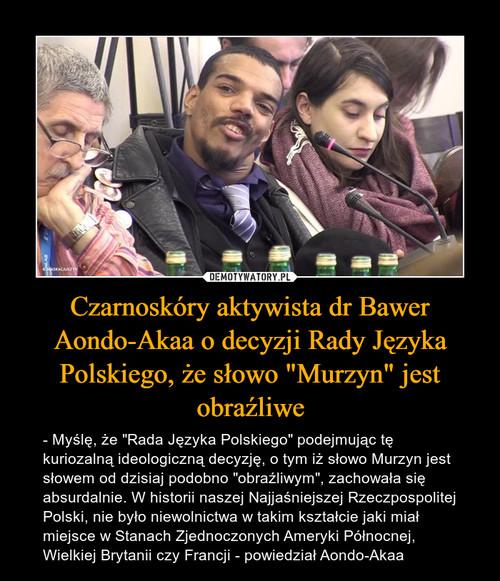 """Czarnoskóry aktywista dr Bawer Aondo-Akaa o decyzji Rady Języka Polskiego, że słowo """"Murzyn"""" jest obraźliwe"""