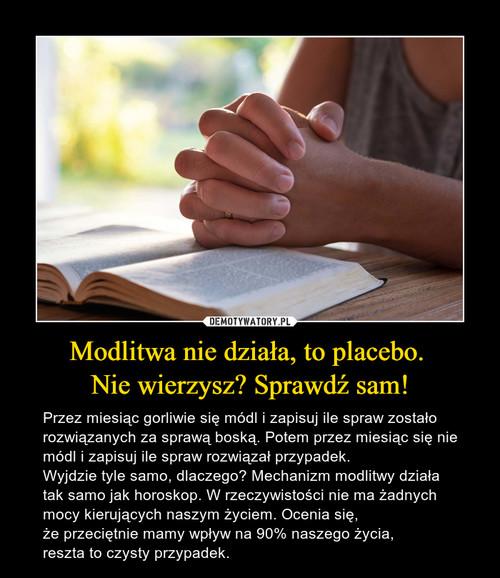 Modlitwa nie działa, to placebo.  Nie wierzysz? Sprawdź sam!