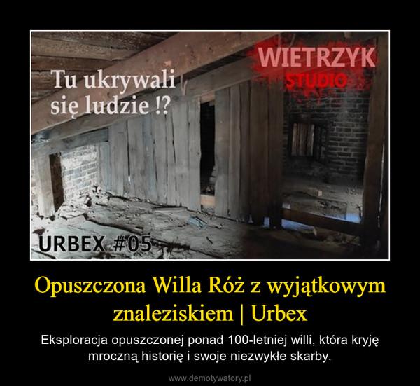 Opuszczona Willa Róż z wyjątkowym znaleziskiem   Urbex – Eksploracja opuszczonej ponad 100-letniej willi, która kryję mroczną historię i swoje niezwykłe skarby.