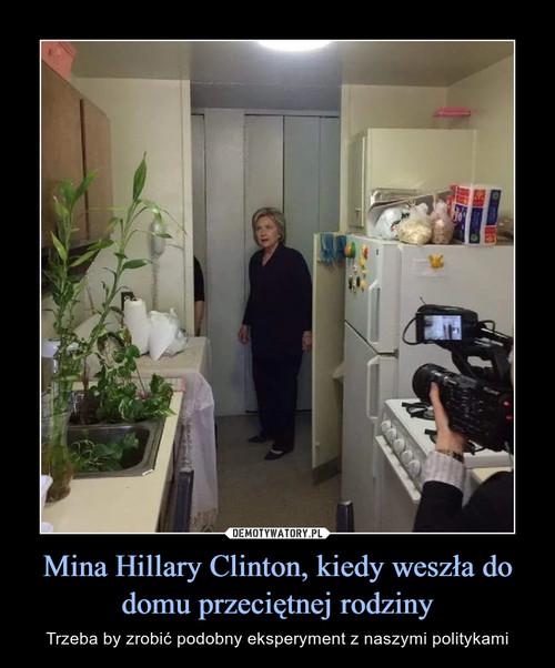 Mina Hillary Clinton, kiedy weszła do domu przeciętnej rodziny