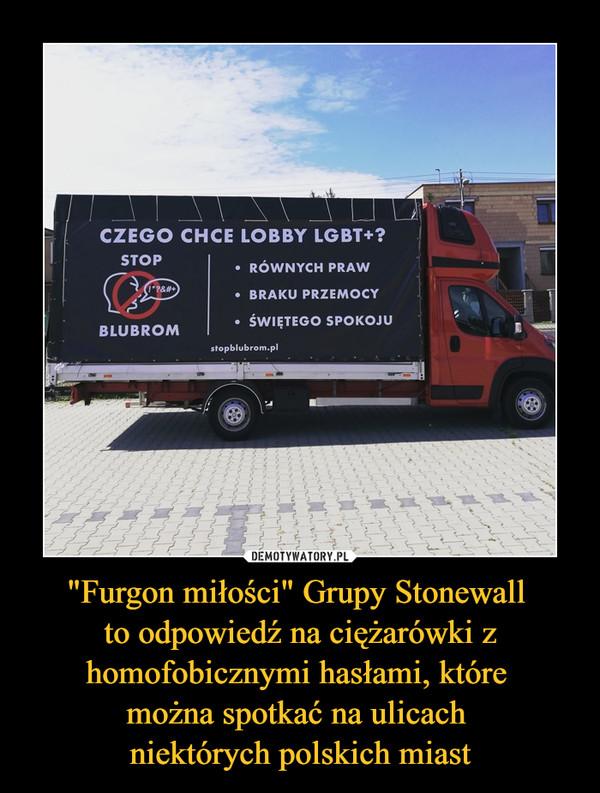 """""""Furgon miłości"""" Grupy Stonewall to odpowiedź na ciężarówki z homofobicznymi hasłami, które można spotkać na ulicach niektórych polskich miast –"""