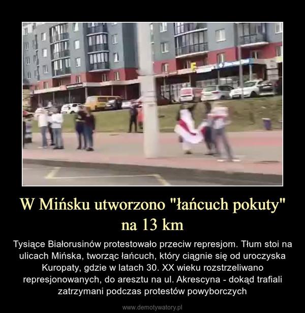 """W Mińsku utworzono """"łańcuch pokuty"""" na 13 km – Tysiące Białorusinów protestowało przeciw represjom. Tłum stoi na ulicach Mińska, tworząc łańcuch, który ciągnie się od uroczyska Kuropaty, gdzie w latach 30. XX wieku rozstrzeliwano represjonowanych, do aresztu na ul. Akrescyna - dokąd trafiali zatrzymani podczas protestów powyborczych"""