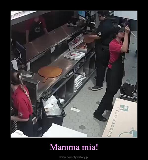 Mamma mia! –