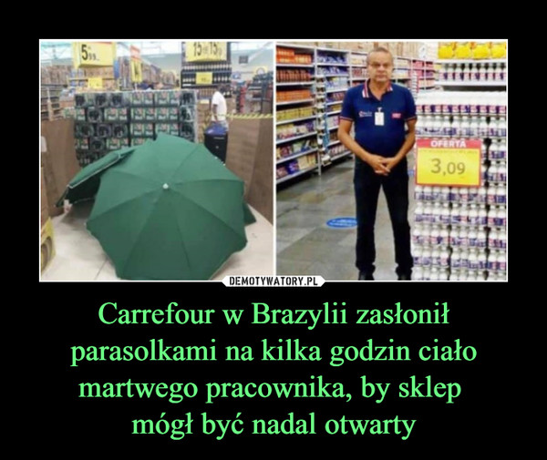 Carrefour w Brazylii zasłonił parasolkami na kilka godzin ciało martwego pracownika, by sklep mógł być nadal otwarty –