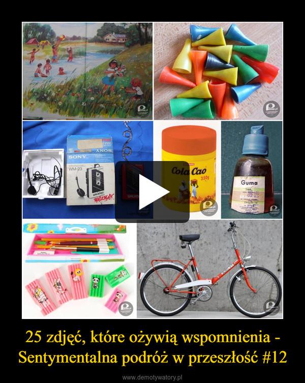 25 zdjęć, które ożywią wspomnienia - Sentymentalna podróż w przeszłość #12 –