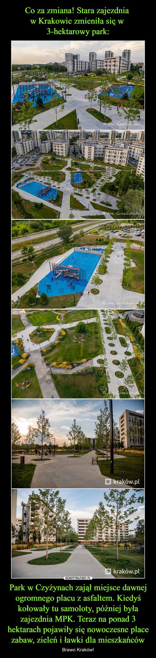Co za zmiana! Stara zajezdnia  w Krakowie zmieniła się w  3-hektarowy park: Park w Czyżynach zajął miejsce dawnej ogromnego placu z asfaltem. Kiedyś kołowały tu samoloty, później była zajezdnia MPK. Teraz na ponad 3 hektarach pojawiły się nowoczesne place zabaw, zieleń i ławki dla mieszkańców