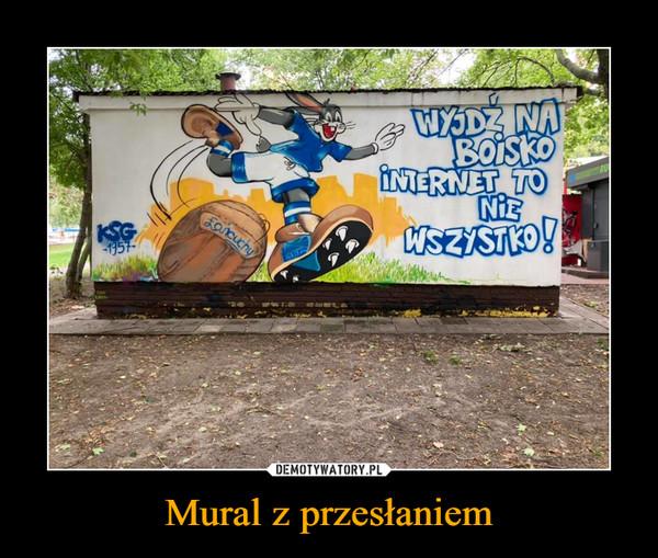 Mural z przesłaniem –  WYJDŹ NA BOISKO INTERNET TO NIE WSZYSTKO!