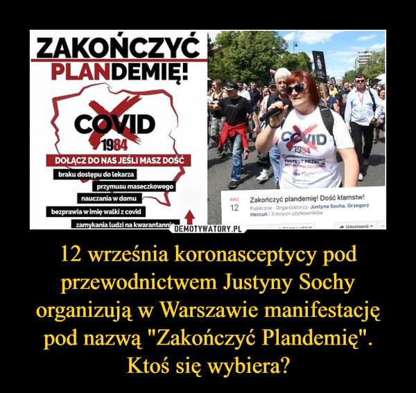 """12 września koronasceptycy pod przewodnictwem Justyny Sochy organizują w Warszawie manifestację pod nazwą """"Zakończyć Plandemię"""".Ktoś się wybiera? –"""