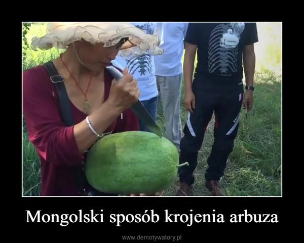 Mongolski sposób krojenia arbuza –