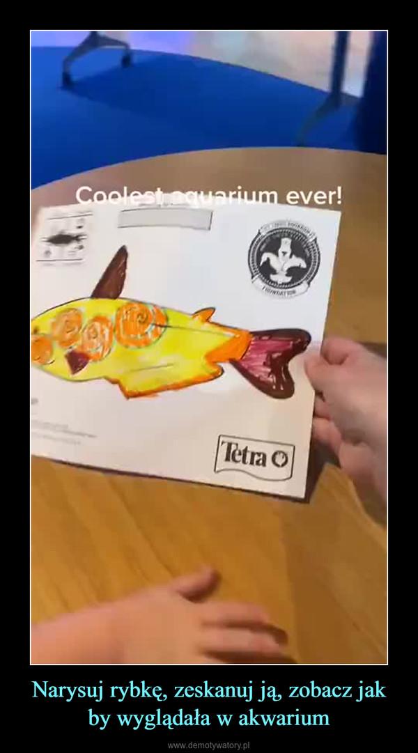 Narysuj rybkę, zeskanuj ją, zobacz jak by wyglądała w akwarium –