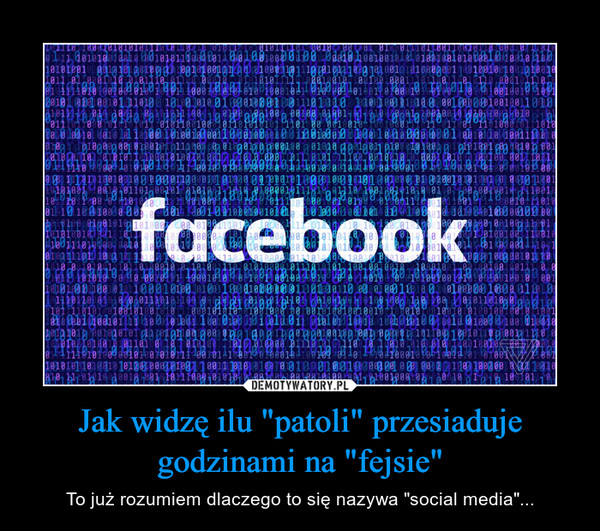 """Jak widzę ilu """"patoli"""" przesiaduje godzinami na """"fejsie"""" – To już rozumiem dlaczego to się nazywa """"social media""""..."""