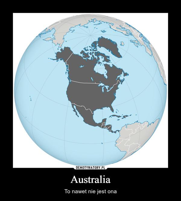 Australia – To nawet nie jest ona