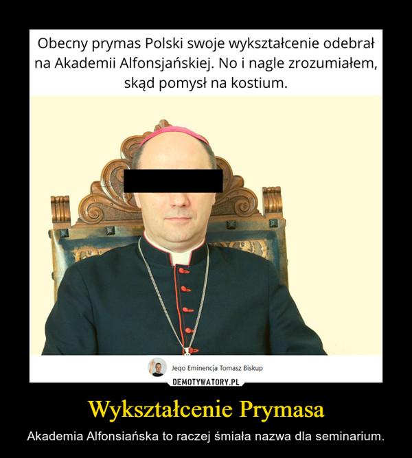 Wykształcenie Prymasa – Akademia Alfonsiańska to raczej śmiała nazwa dla seminarium.