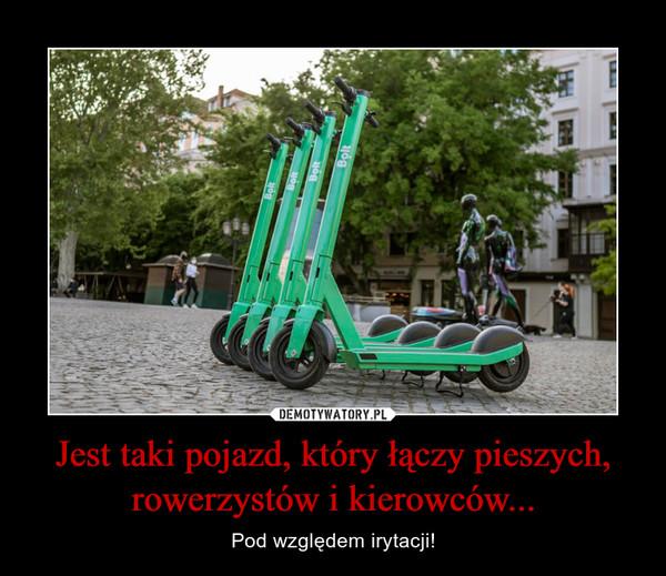 Jest taki pojazd, który łączy pieszych, rowerzystów i kierowców... – Pod względem irytacji!