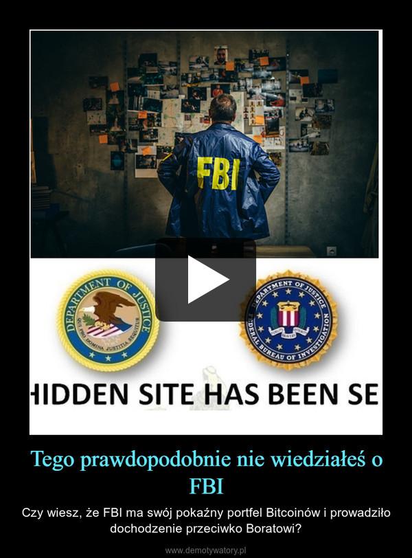 Tego prawdopodobnie nie wiedziałeś o FBI – Czy wiesz, że FBI ma swój pokaźny portfel Bitcoinów i prowadziło dochodzenie przeciwko Boratowi?