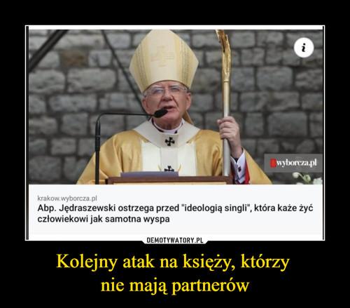 Kolejny atak na księży, którzy  nie mają partnerów