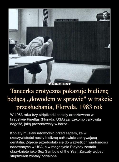 """Tancerka erotyczna pokazuje bieliznę będącą """"dowodem w sprawie"""" w trakcie przesłuchania, Floryda, 1983 rok"""