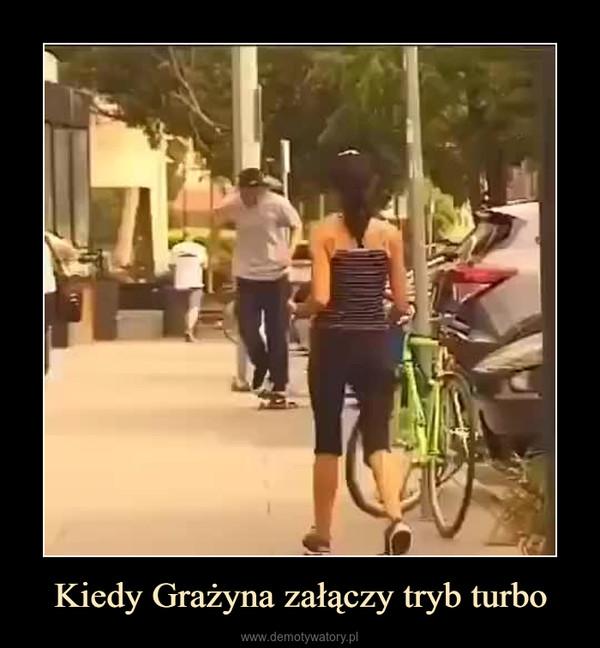 Kiedy Grażyna załączy tryb turbo –
