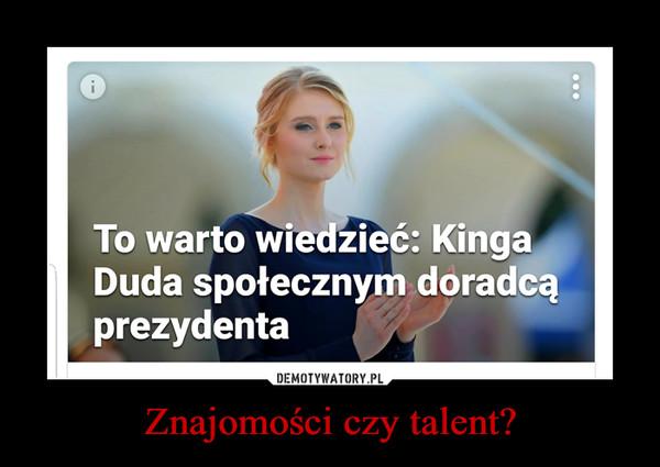 Znajomości czy talent? –