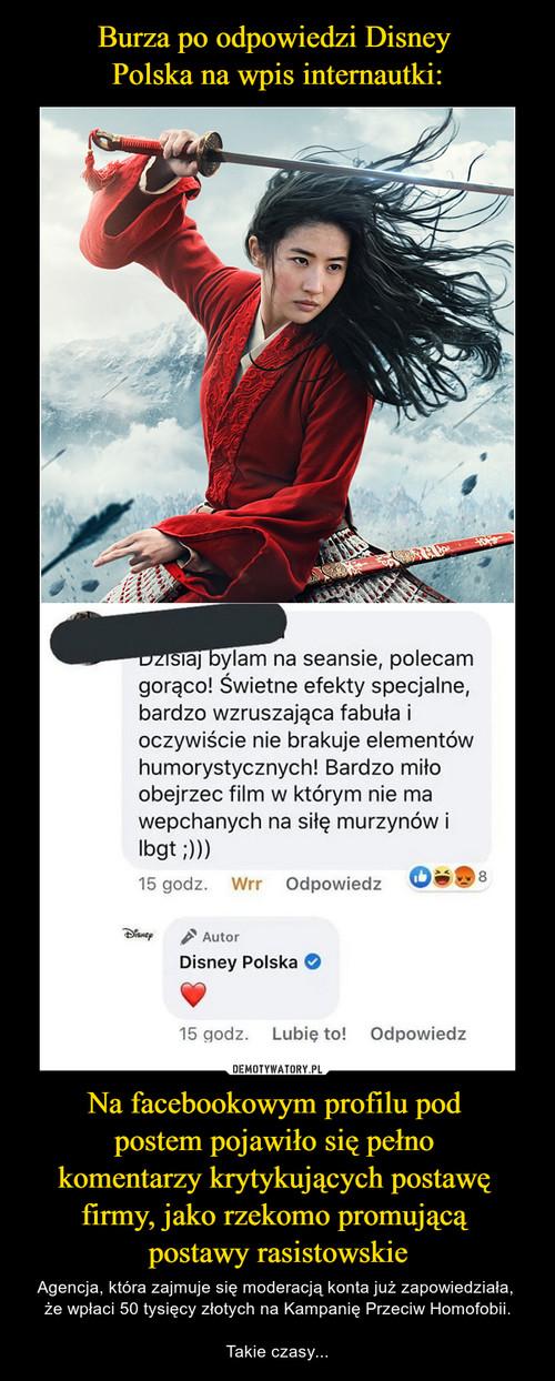 Burza po odpowiedzi Disney  Polska na wpis internautki: Na facebookowym profilu pod  postem pojawiło się pełno  komentarzy krytykujących postawę  firmy, jako rzekomo promującą  postawy rasistowskie