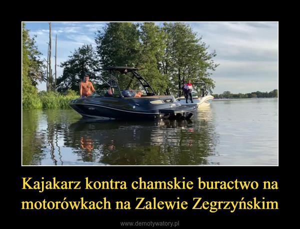 Kajakarz kontra chamskie buractwo na motorówkach na Zalewie Zegrzyńskim –