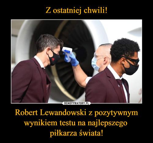 Z ostatniej chwili! Robert Lewandowski z pozytywnym wynikiem testu na najlepszego  piłkarza świata!