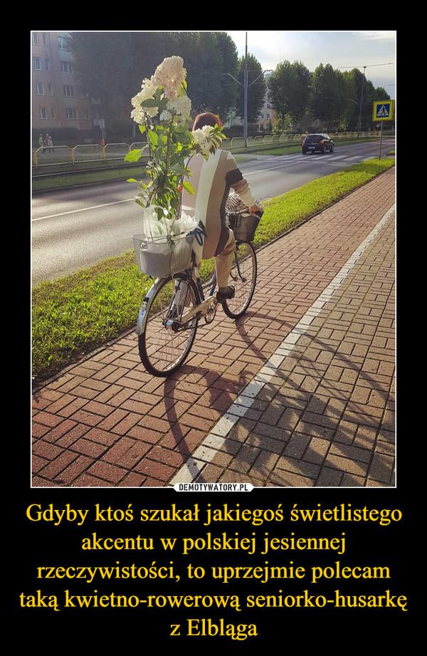 Gdyby ktoś szukał jakiegoś świetlistego akcentu w polskiej jesiennej rzeczywistości, to uprzejmie polecam taką kwietno-rowerową seniorko-husarkę z Elbląga –