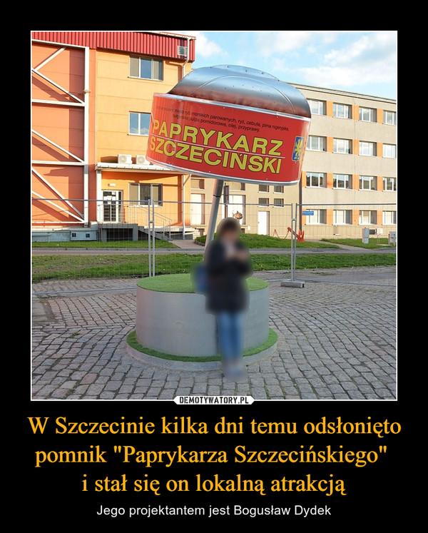 """W Szczecinie kilka dni temu odsłonięto pomnik """"Paprykarza Szczecińskiego"""" i stał się on lokalną atrakcją – Jego projektantem jest Bogusław Dydek"""