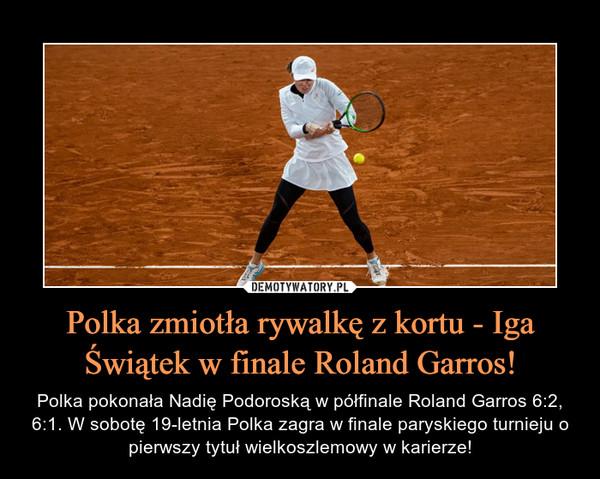 Polka zmiotła rywalkę z kortu - Iga Świątek w finale Roland Garros!