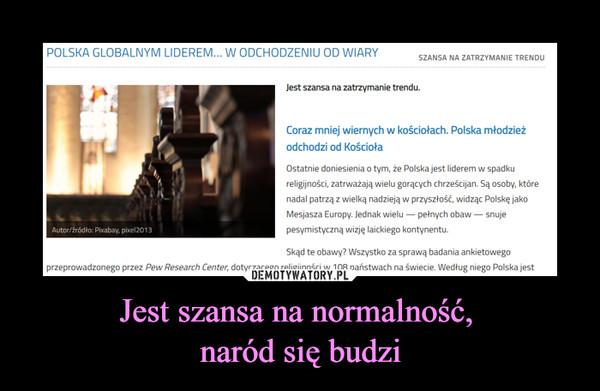 Jest szansa na normalność, naród się budzi –