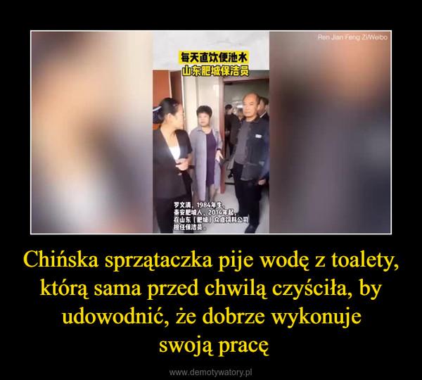 Chińska sprzątaczka pije wodę z toalety, którą sama przed chwilą czyściła, by udowodnić, że dobrze wykonuje swoją pracę –