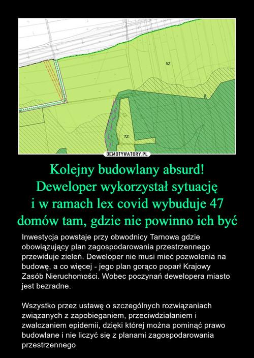 Kolejny budowlany absurd! Deweloper wykorzystał sytuację i w ramach lex covid wybuduje 47 domów tam, gdzie nie powinno ich być